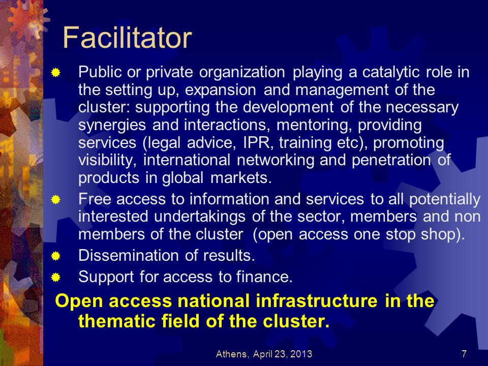 Facilitator Public or private organization playing a catalytic role in the setting up, expansion and management of the cluster: supporting the develop