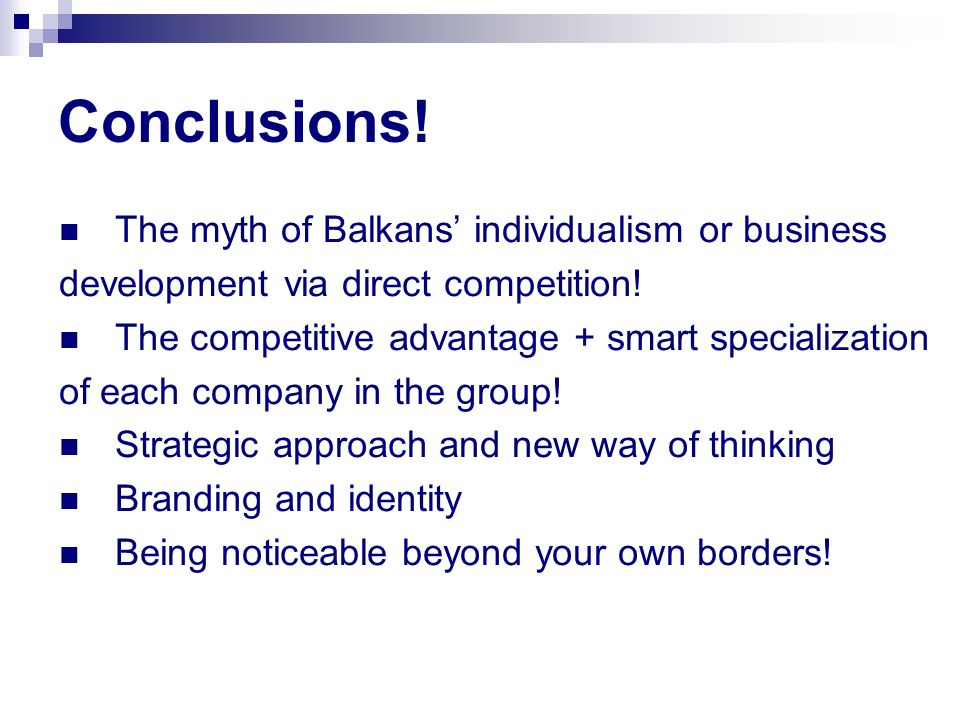 The myth of Balkans individualism or business development via direct competition! The competitive advantage + smart specialization of each company in