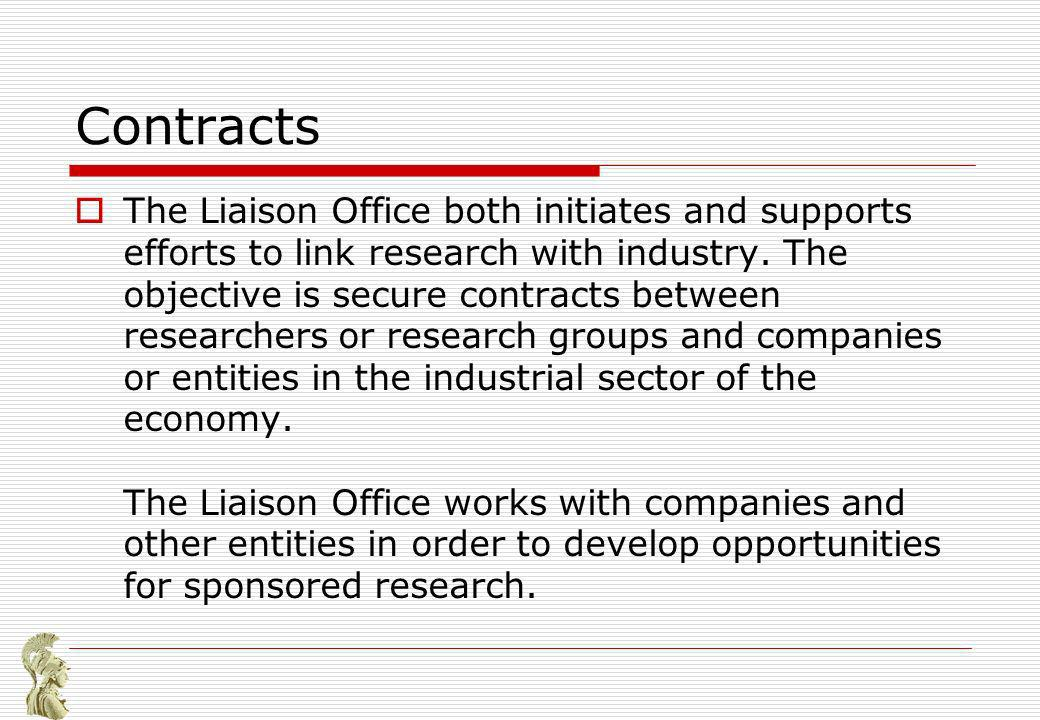 Contracts The Liaison Office both initiates and supports efforts to link research with industry.