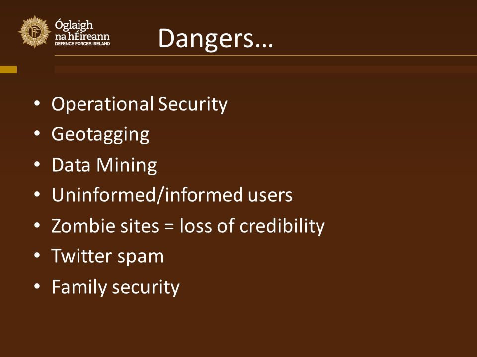 Dangers… Operational Security Geotagging Data Mining Uninformed/informed users Zombie sites = loss of credibility Twitter spam Family security