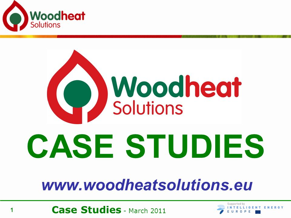 Case Studies - March 2011 1 www.woodheatsolutions.eu CASE STUDIES
