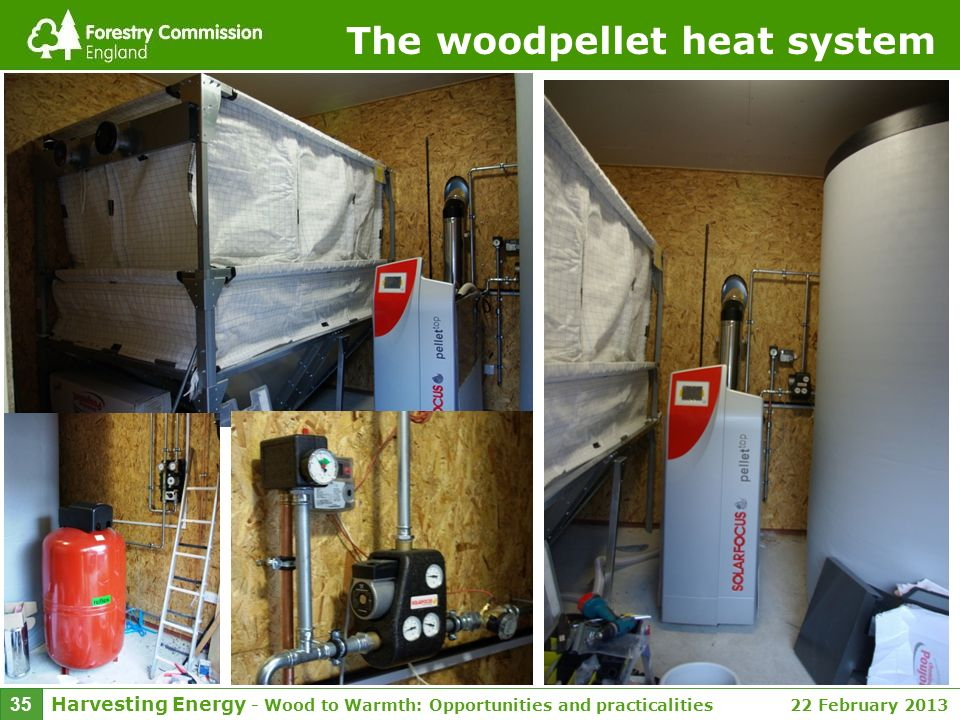 Harvesting Energy - Wood to Warmth: Opportunities and practicalities 22 February 2013 35 The woodpellet heat system
