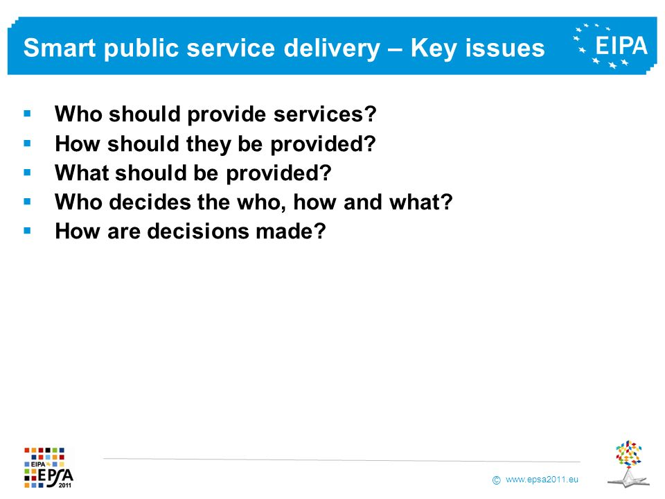 www.epsa2011.eu © Smart public service delivery – Key issues Who should provide services.