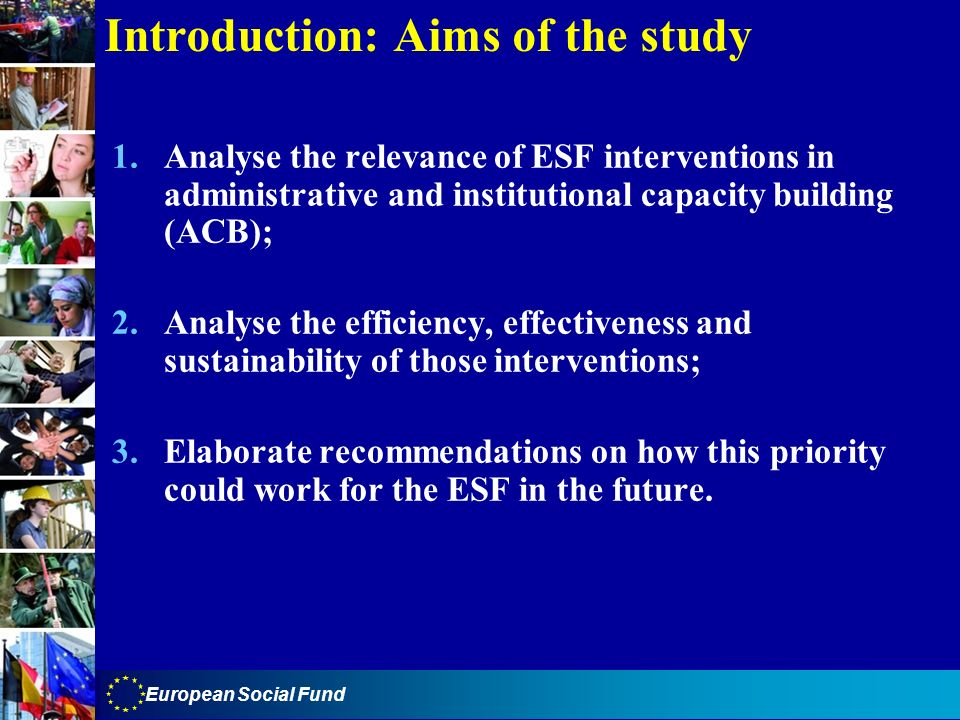European Social Fund Introduction: Aims of the study 1.Analyse the relevance of ESF interventions in administrative and institutional capacity buildin