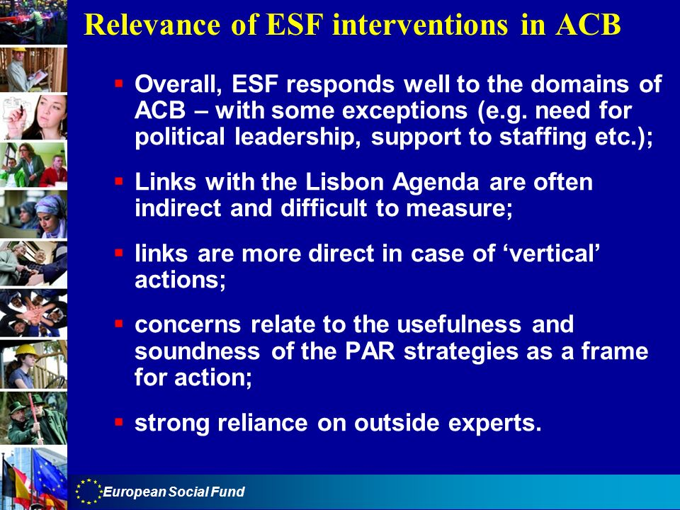European Social Fund Relevance of ESF interventions in ACB Overall, ESF responds well to the domains of ACB – with some exceptions (e.g. need for poli