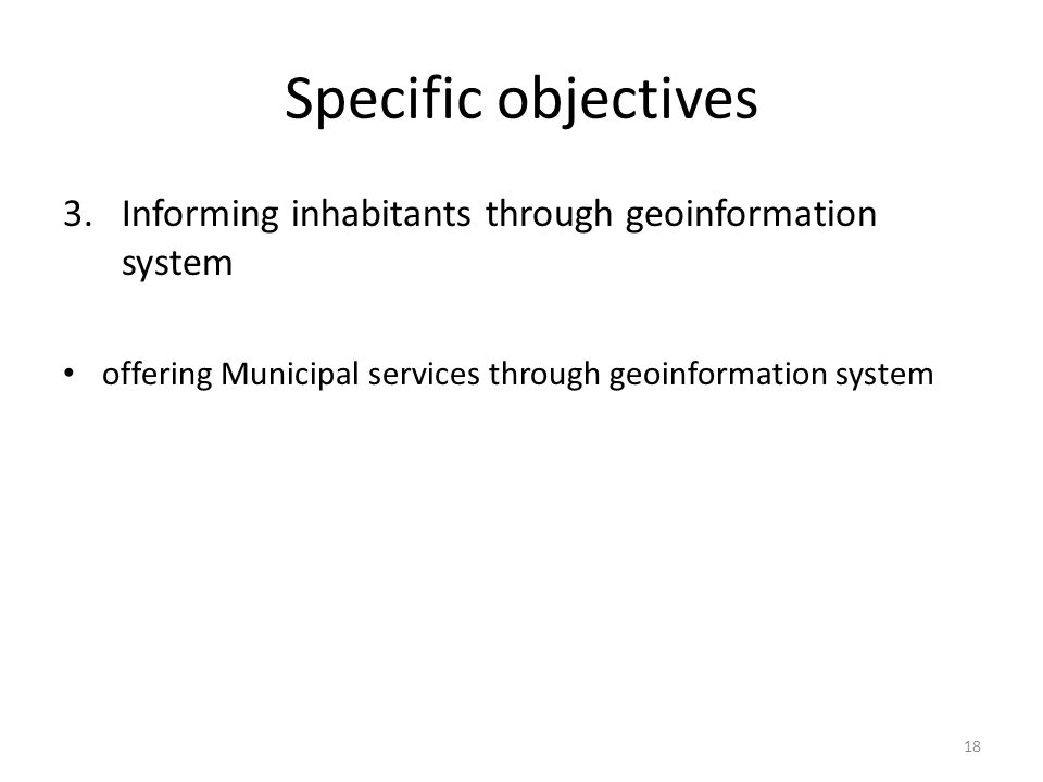 Specific objectives 3.Informing inhabitants through geoinformation system offering Municipal services through geoinformation system 18