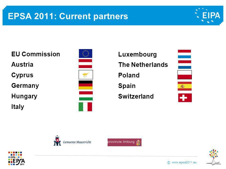 www.epsa2011.eu © EPSA 2011: Current partners Luxembourg The Netherlands Poland Spain Switzerland EU Commission Austria Cyprus Germany Hungary Italy