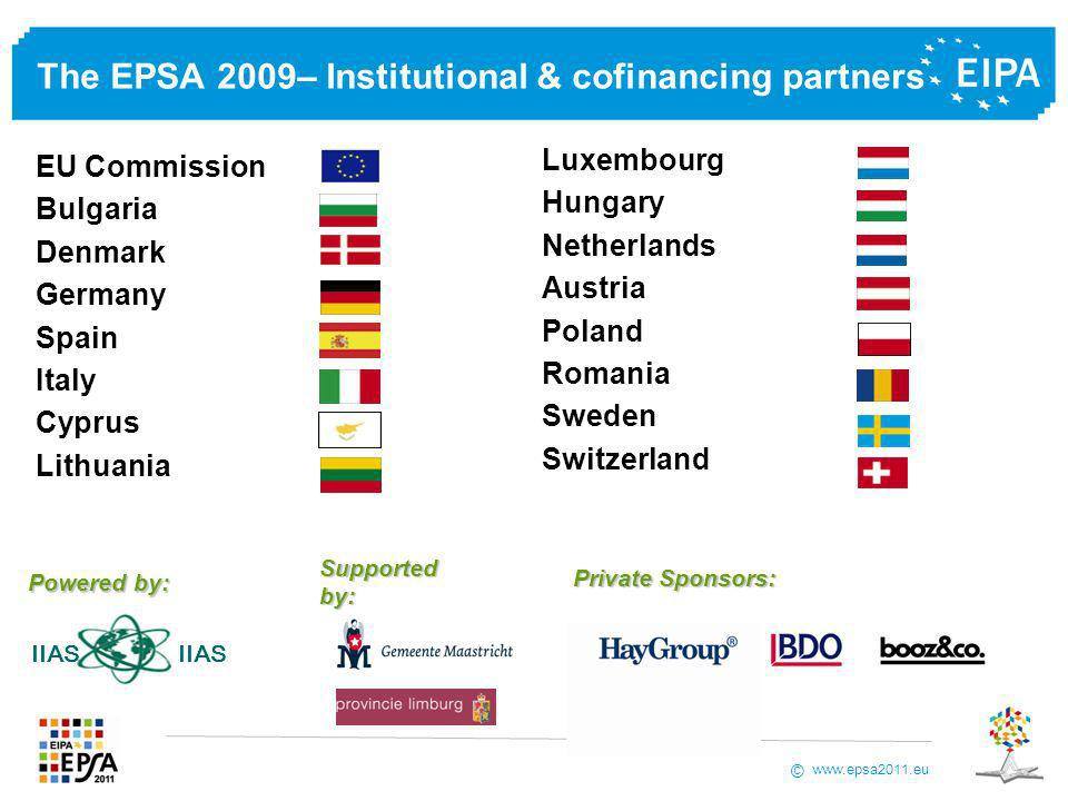 www.epsa2011.eu © The EPSA 2009– Institutional & cofinancing partners EU Commission Bulgaria Denmark Germany Spain Italy Cyprus Lithuania Luxembourg Hungary Netherlands Austria Poland Romania Sweden Switzerland IIAS Powered by: Private Sponsors: Supported by:
