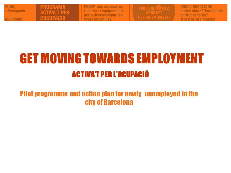 GET MOVING TOWARDS EMPLOYMENT ACTIVAT PER LOCUPACIÓ Pilot programme and action plan for newly unemployed in the city of Barcelona