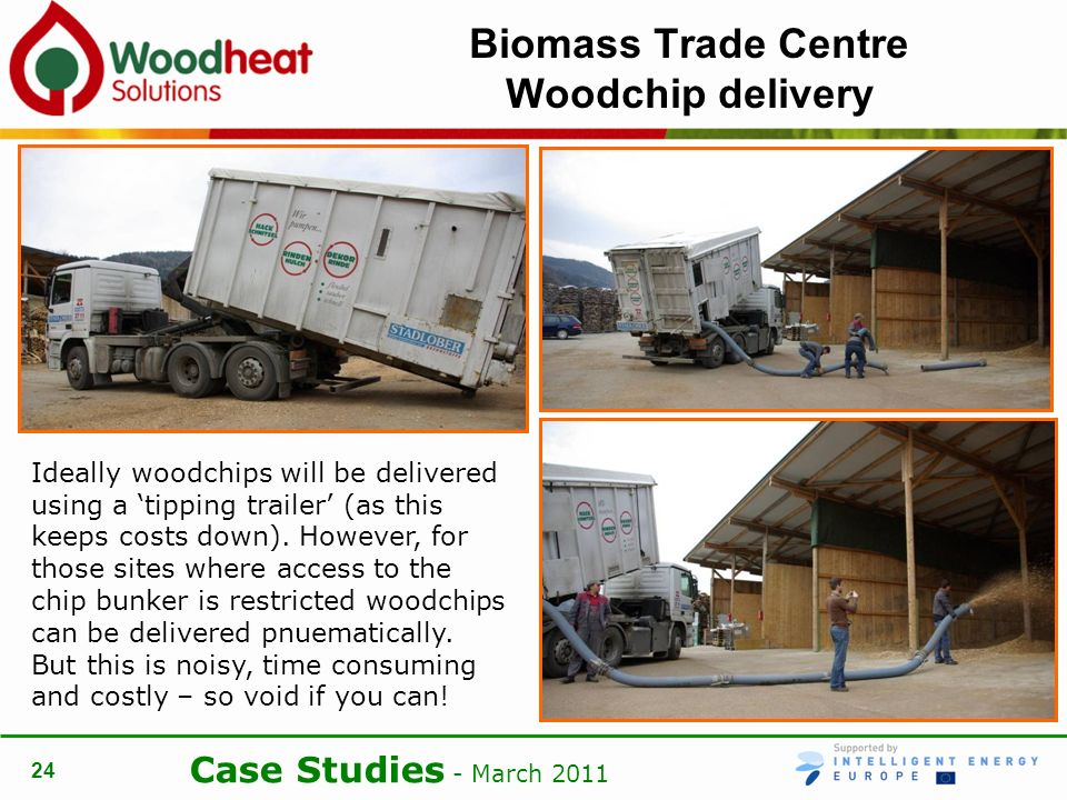 Case Studies - March Biomass Trade Centre Woodchip delivery Ideally woodchips will be delivered using a tipping trailer (as this keeps costs down).