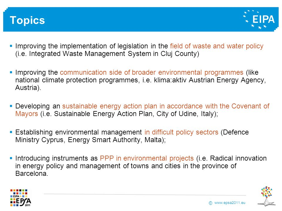 www.epsa2011.eu © Topics Improving the implementation of legislation in the field of waste and water policy (i.e.