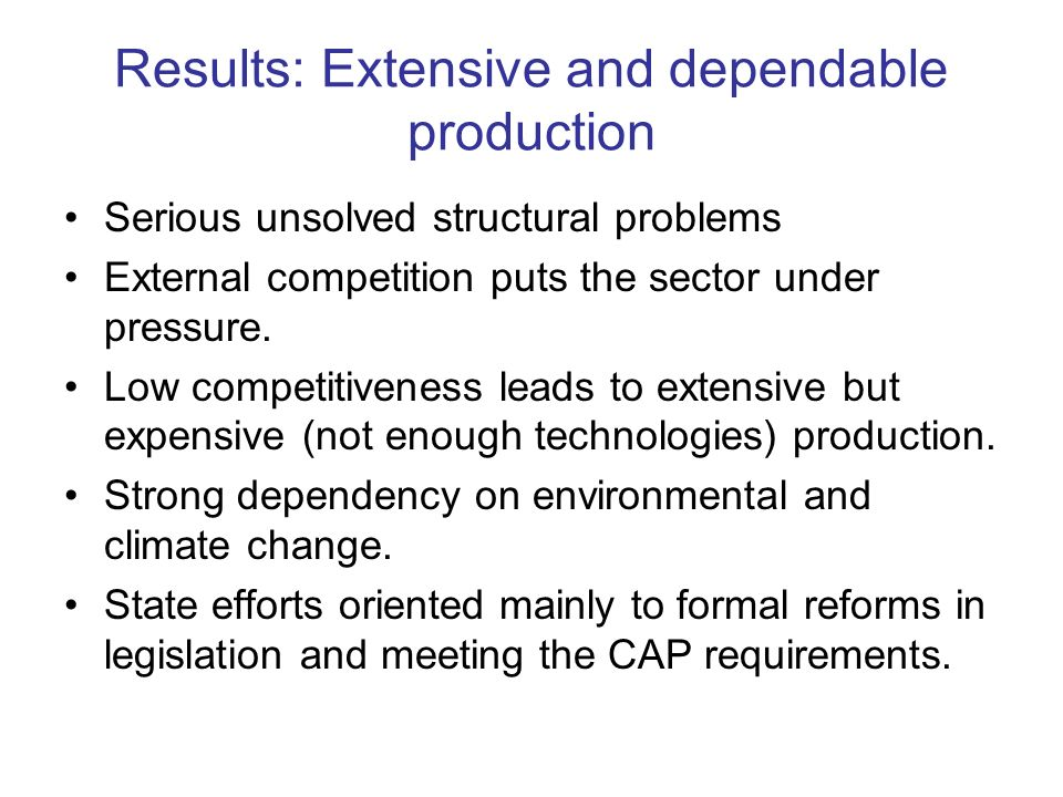 Results: Extensive and dependable production Serious unsolved structural problems External competition puts the sector under pressure.