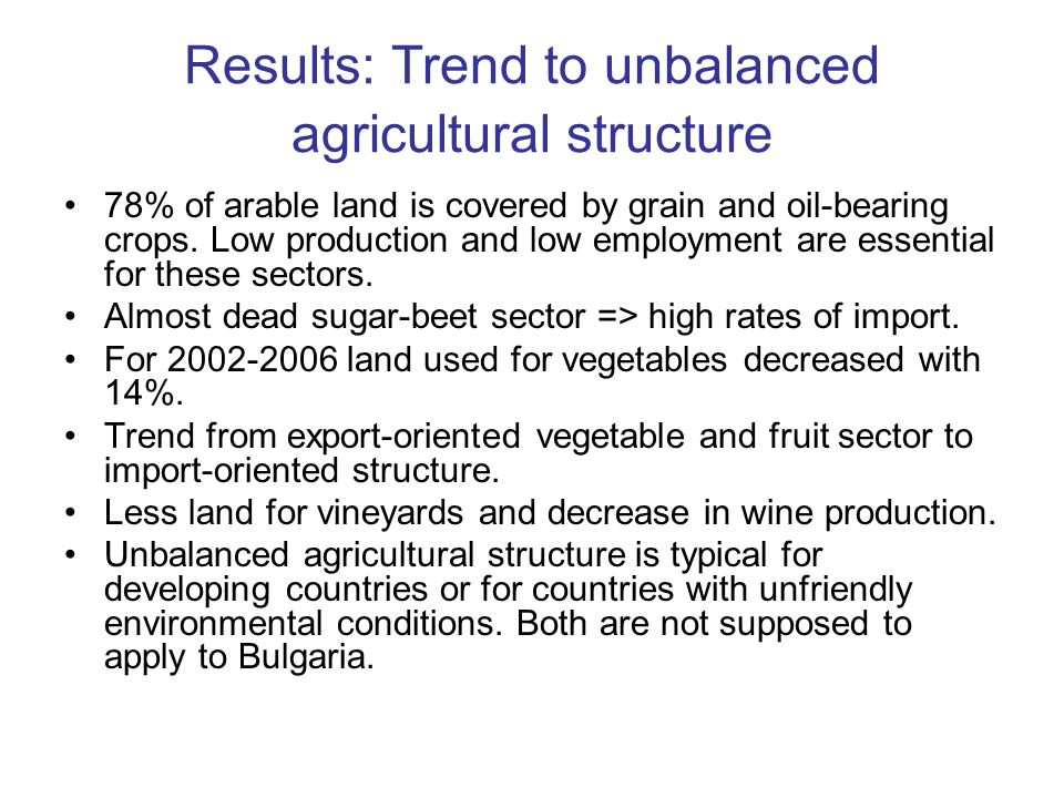 Results: Trend to unbalanced agricultural structure 78% of arable land is covered by grain and oil-bearing crops.