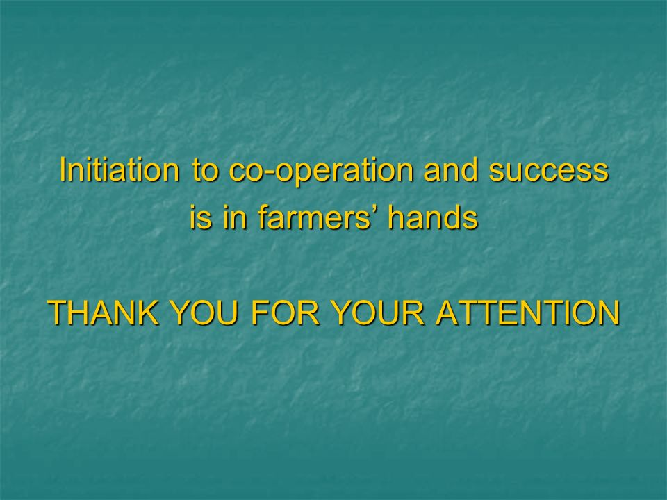 Initiation to co-operation and success is in farmers hands THANK YOU FOR YOUR ATTENTION
