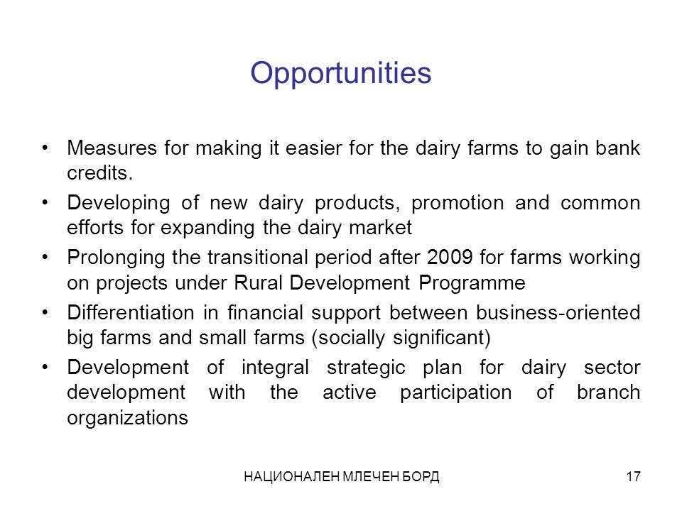 НАЦИОНАЛЕН МЛЕЧЕН БОРД17 Opportunities Measures for making it easier for the dairy farms to gain bank credits.