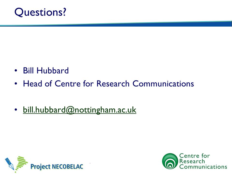 Questions Bill Hubbard Head of Centre for Research Communications bill.hubbard@nottingham.ac.uk