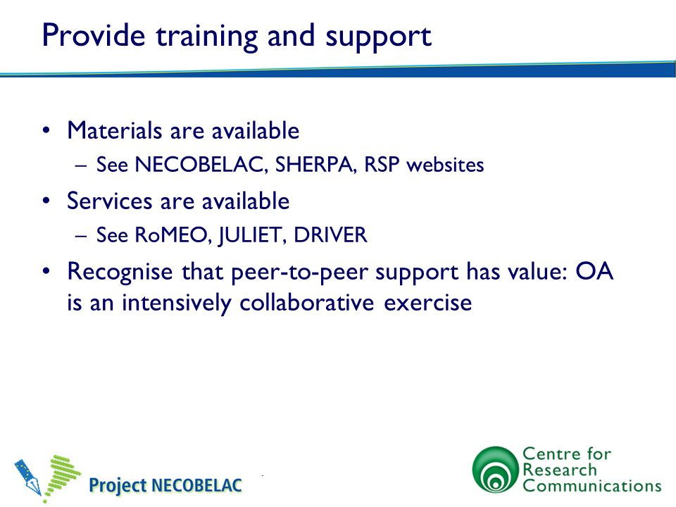 Provide training and support Materials are available –See NECOBELAC, SHERPA, RSP websites Services are available –See RoMEO, JULIET, DRIVER Recognise