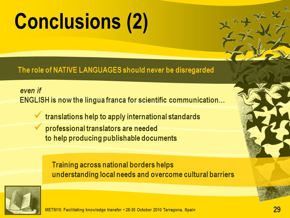 METM10: Facilitating knowledge transfer 28-30 October 2010 Tarragona, Spain 29 Conclusions (2) The role of NATIVE LANGUAGES should never be disregarde