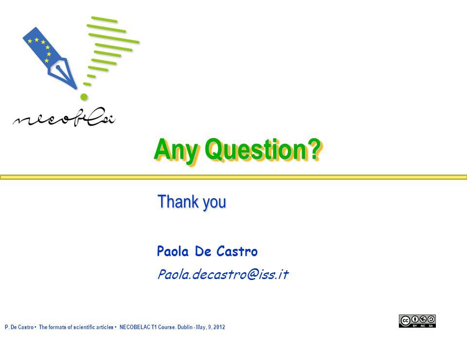 Any Question? Thank you Paola De Castro Paola.decastro@iss.it P. De Castro The formats of scientific articles NECOBELAC T1 Course. Dublin - May, 9, 20