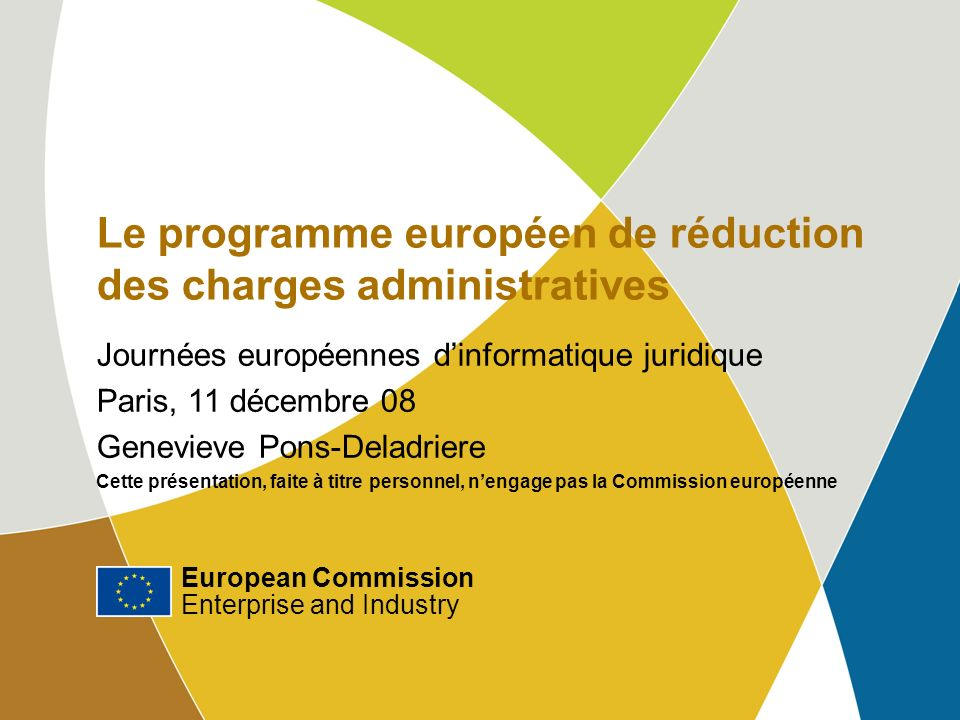 Le programme européen de réduction des charges administratives Journées européennes dinformatique juridique Paris, 11 décembre 08 Genevieve Pons-Delad