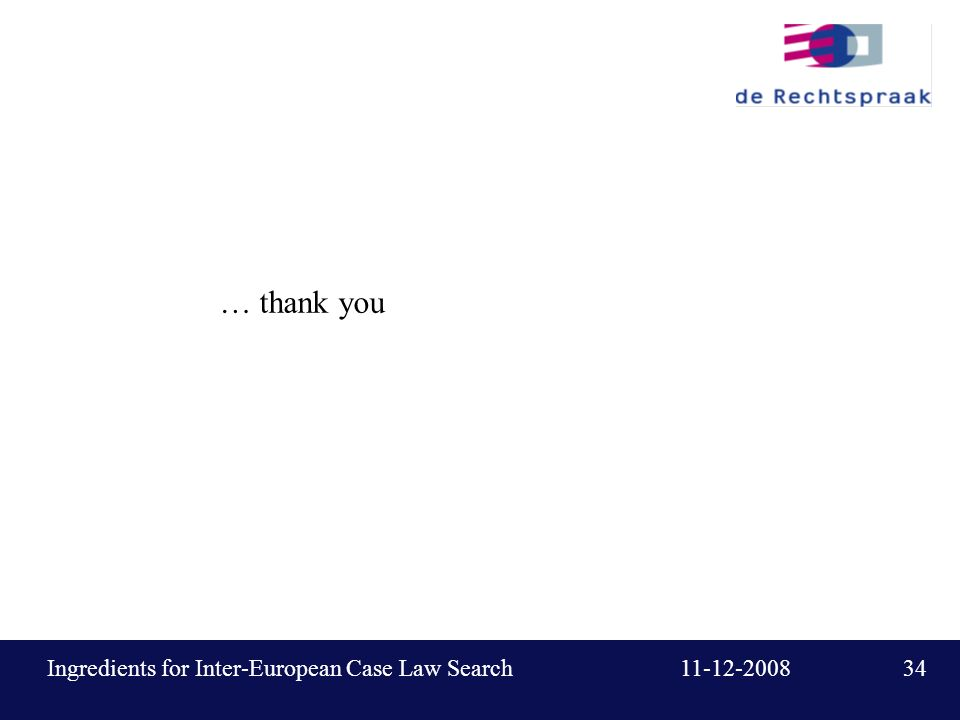 34 11-12-2008Ingredients for Inter-European Case Law Search … thank you