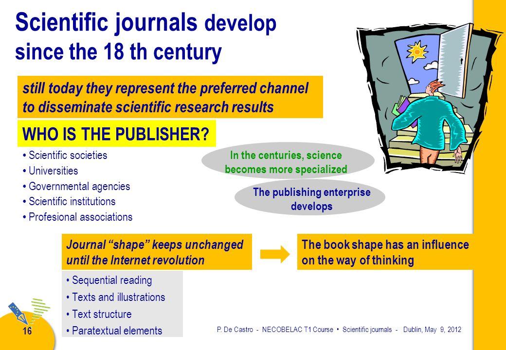 P. De Castro - NECOBELAC T1 Course Scientific journals - Dublin, May 9, 2012 15 SCIENTIFIC JOURNALS rise in the 17th century in the academies Journal