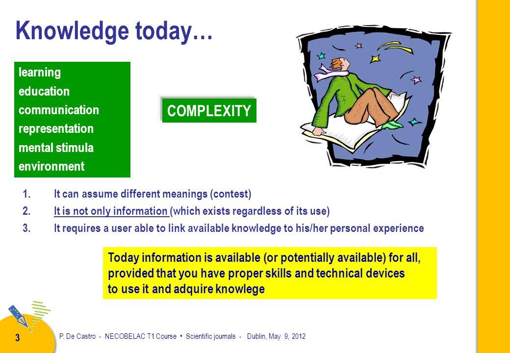 P. De Castro - NECOBELAC T1 Course Scientific journals - Dublin, May 9, 2012 2 1.Knowledge and responsibilities to communicate results of scientific r