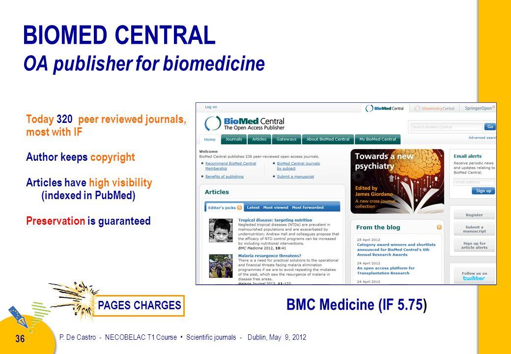 P. De Castro - NECOBELAC T1 Course Scientific journals - Dublin, May 9, 2012 35 RESEARCHERS ATTITUDE ON OA Survey of the Project SOAP (Study on OA Pub