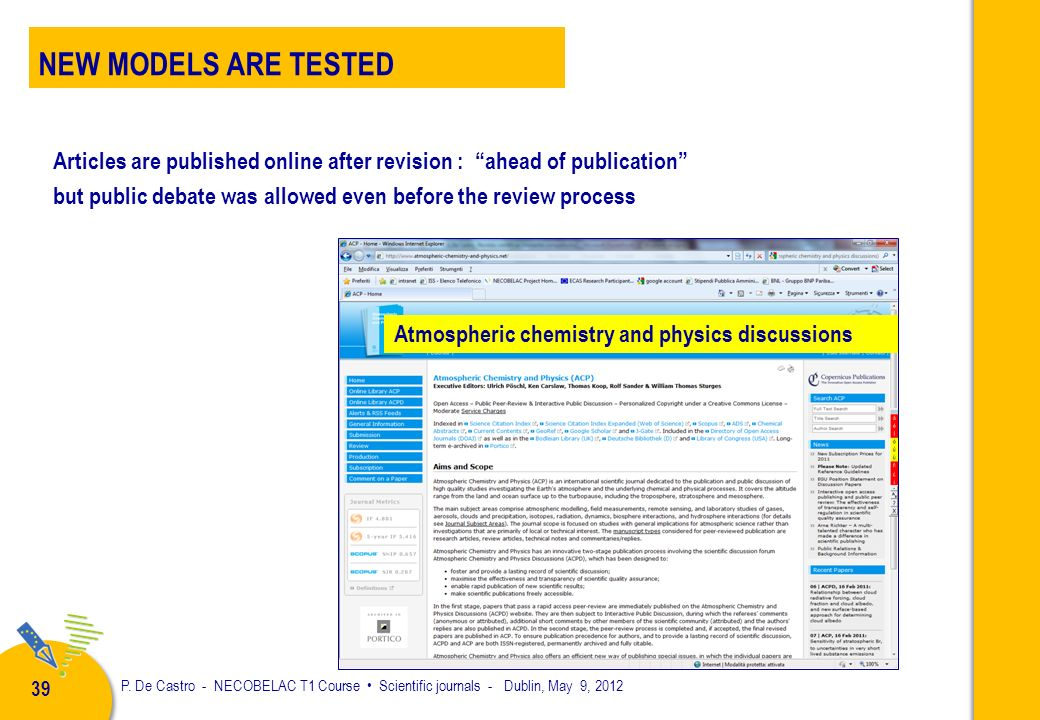 P. De Castro - NECOBELAC T1 Course Scientific journals - Dublin, May 9, 2012 38 AUTHOR PAYS to have his article OA Peer review is the same in OA and n