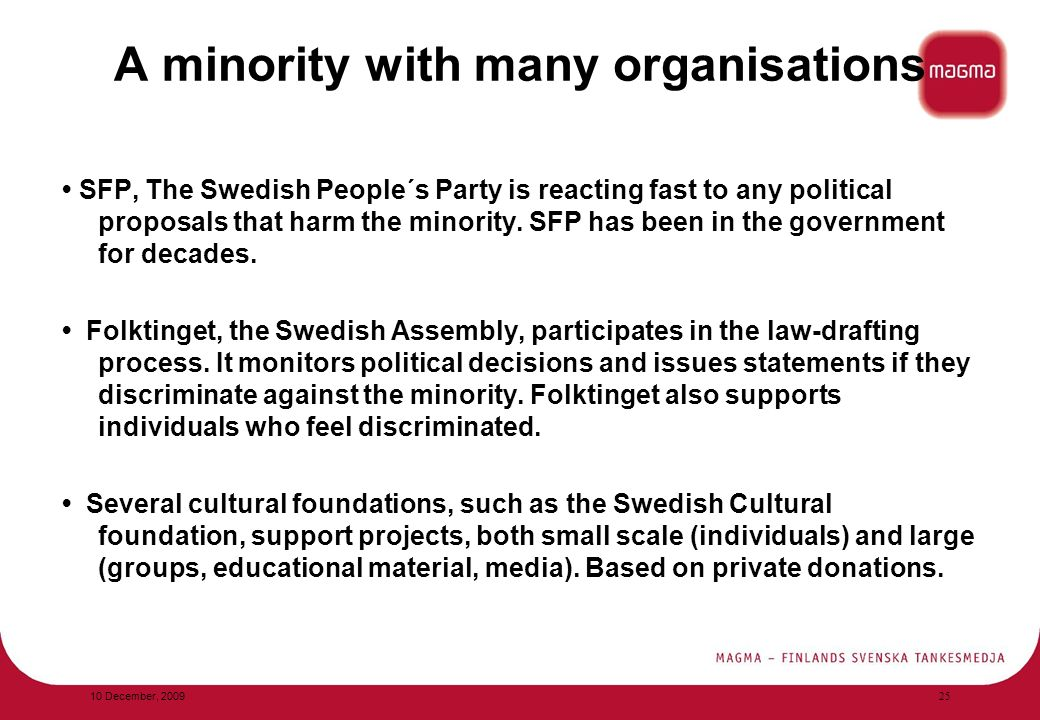 A minority with many organisations SFP, The Swedish People´s Party is reacting fast to any political proposals that harm the minority.