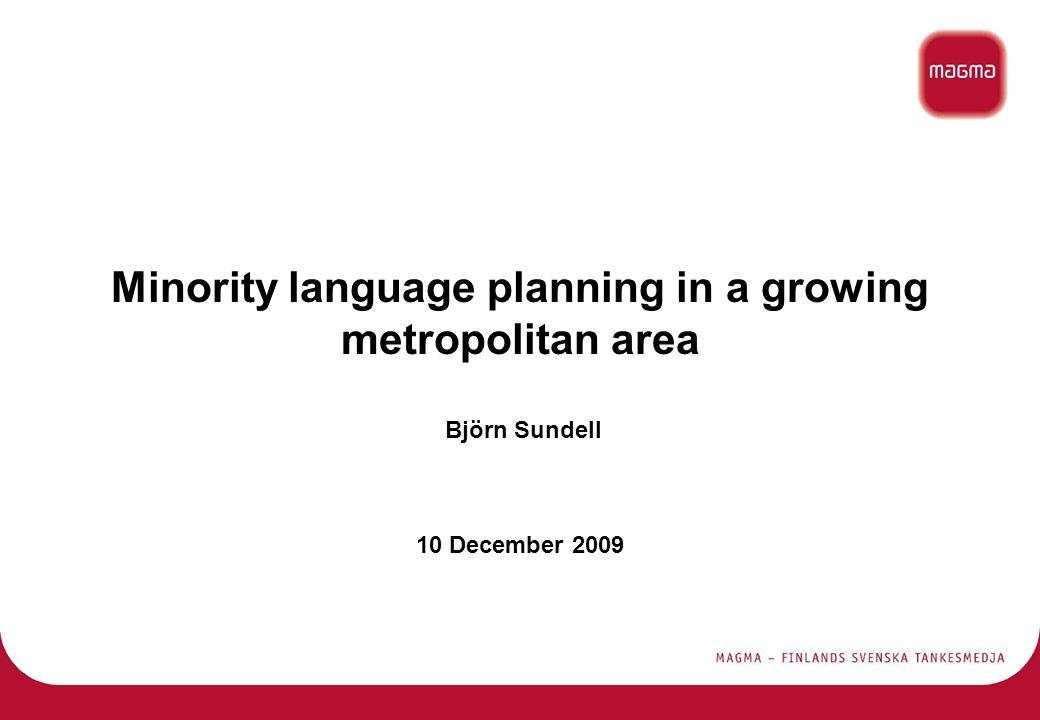 Minority language planning in a growing metropolitan area Björn Sundell 10 December 2009