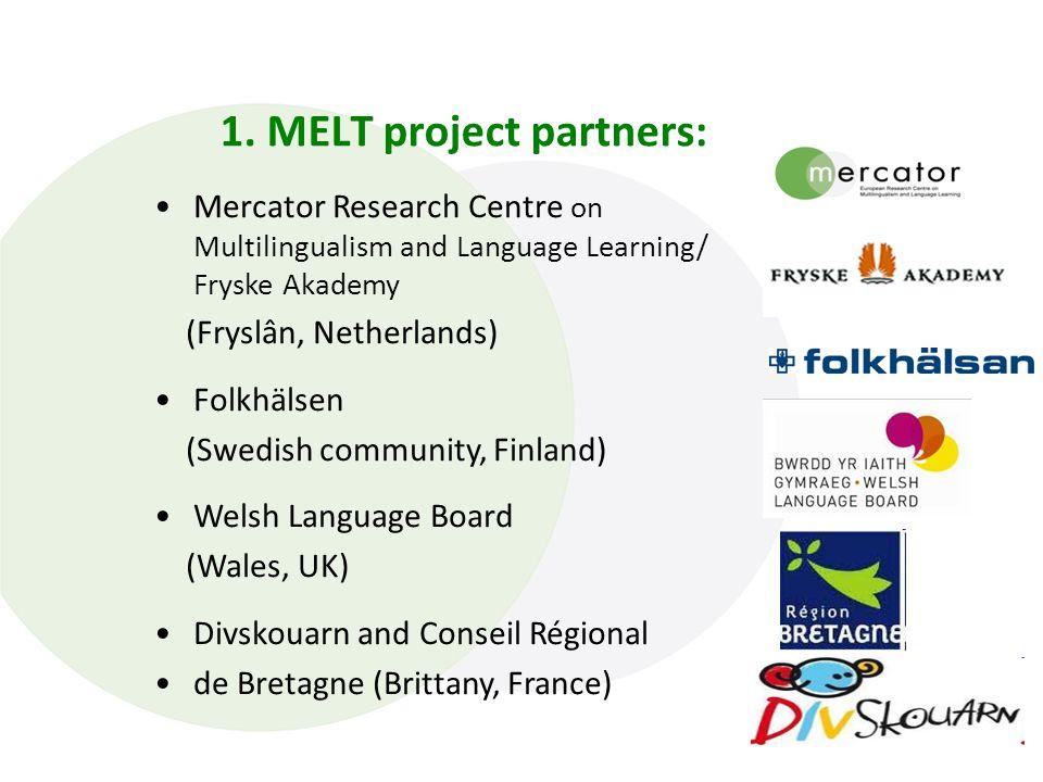 1. MELT project partners: Mercator Research Centre on Multilingualism and Language Learning/ Fryske Akademy (Fryslân, Netherlands) Folkhälsen (Swedish