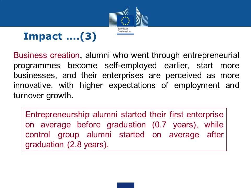 Impact....(3) Business creation, alumni who went through entrepreneurial programmes become self-employed earlier, start more businesses, and their ent