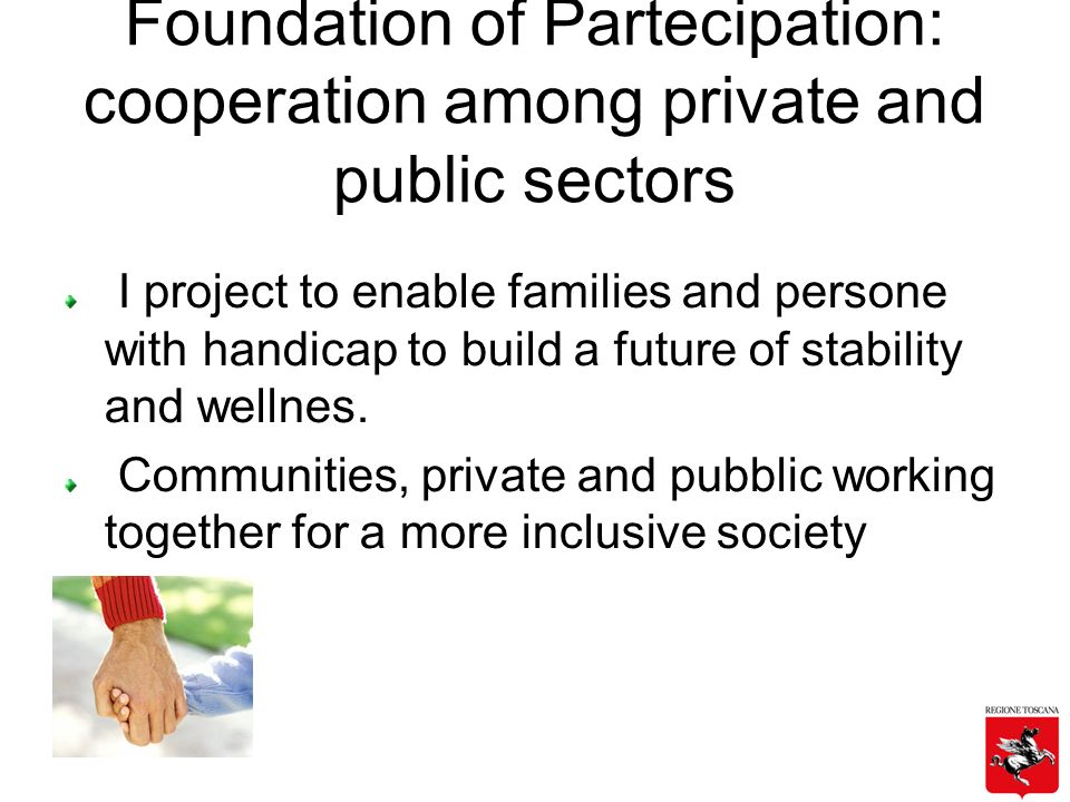 Foundation of Partecipation: cooperation among private and public sectors I project to enable families and persone with handicap to build a future of