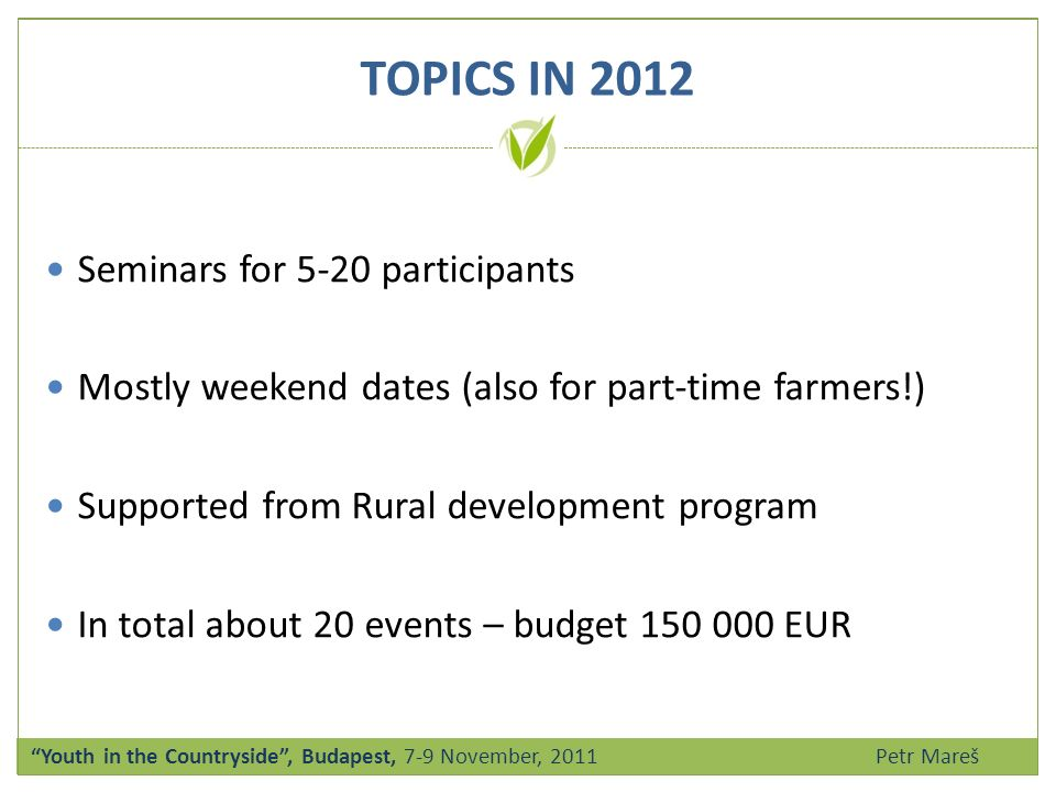 E DUCATION P ROJECT IN 2012 Education project - Mastitis in cattle Coordinator: Mendel University in Brno Partner: YOUNG AGRARIANS' SOCIETY OF THE CZECH REPUBLIC Students practices at our member´s farms