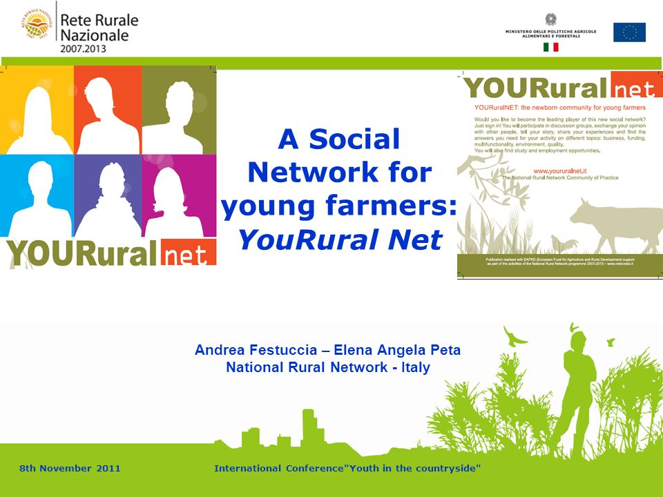 8th November 2011International Conference Youth in the countryside A Social Network for young farmers: YouRural Net Andrea Festuccia – Elena Angela Peta National Rural Network - Italy