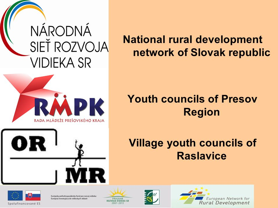 National rural development network of Slovak republic Youth councils of Presov Region Village youth councils of Raslavice