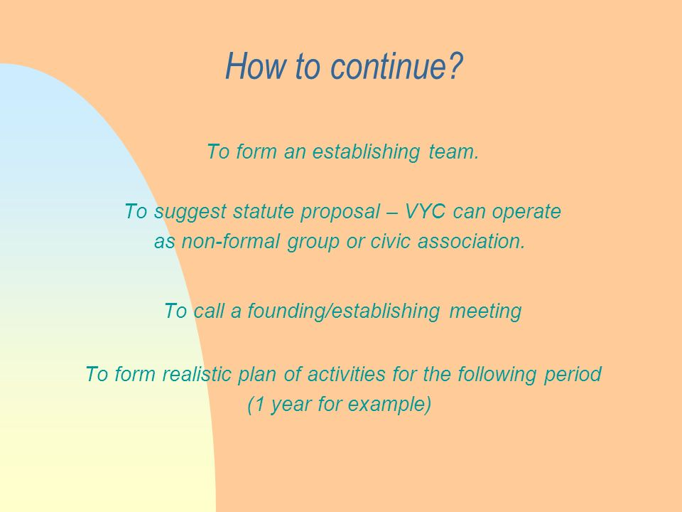 How to continue. To form an establishing team.