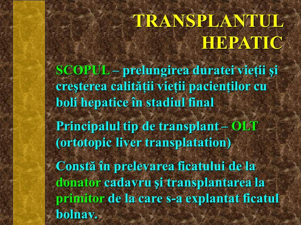 TRANSPLANTUL HEPATIC SCOPUL – prelungirea duratei vieţii şi creşterea calităţii vieţii pacienţilor cu boli hepatice în stadiul final Principalul tip d