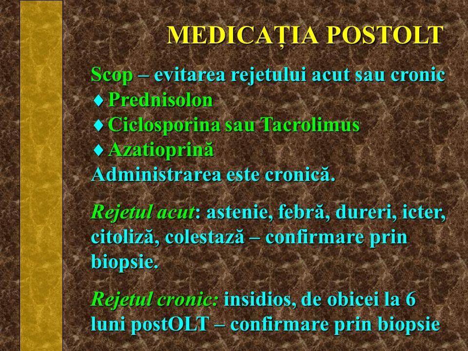 MEDICAŢIA POSTOLT Scop – evitarea rejetului acut sau cronic Prednisolon Prednisolon Ciclosporina sau Tacrolimus Ciclosporina sau Tacrolimus Azatioprin