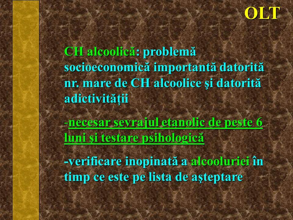OLT CH alcoolică: problemă socioeconomică importantă datorită nr. mare de CH alcoolice şi datorită adictivităţii -necesar sevrajul etanolic de peste 6