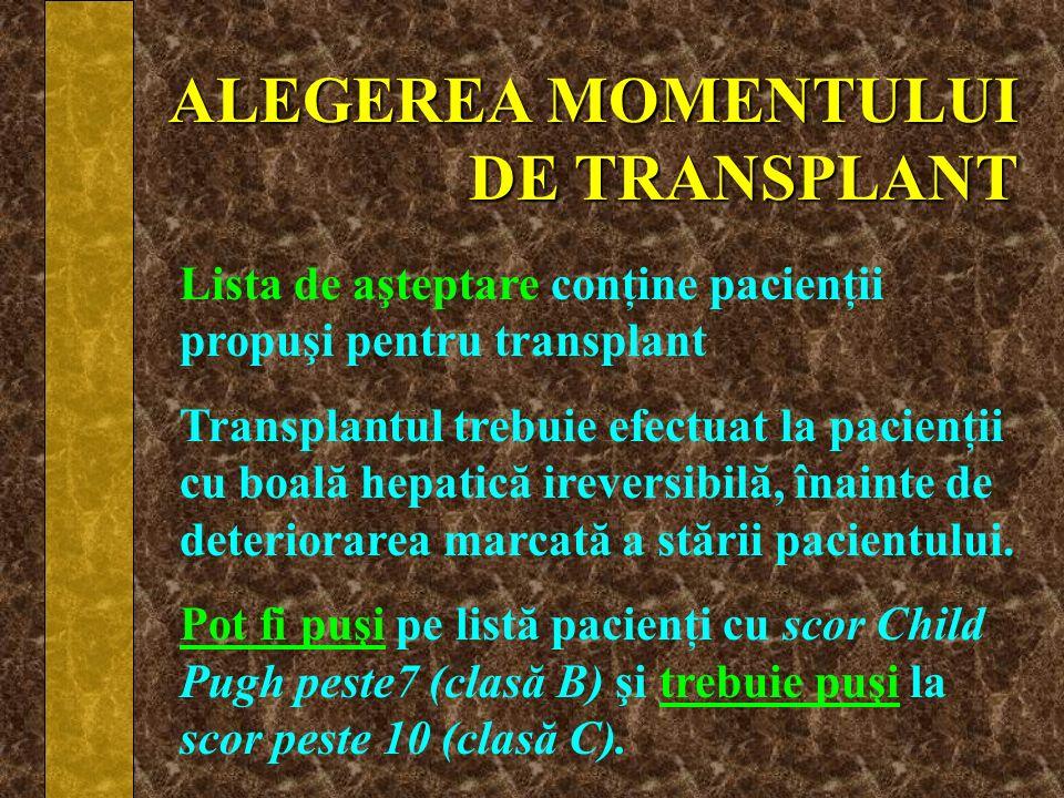 ALEGEREA MOMENTULUI DE TRANSPLANT Lista de aşteptare conţine pacienţii propuşi pentru transplant Transplantul trebuie efectuat la pacienţii cu boală h