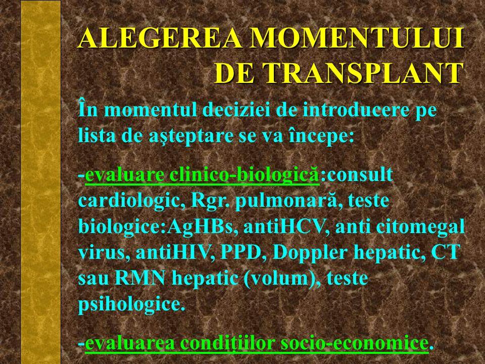 ALEGEREA MOMENTULUI DE TRANSPLANT În momentul deciziei de introducere pe lista de aşteptare se va începe: -evaluare clinico-biologică:consult cardiolo