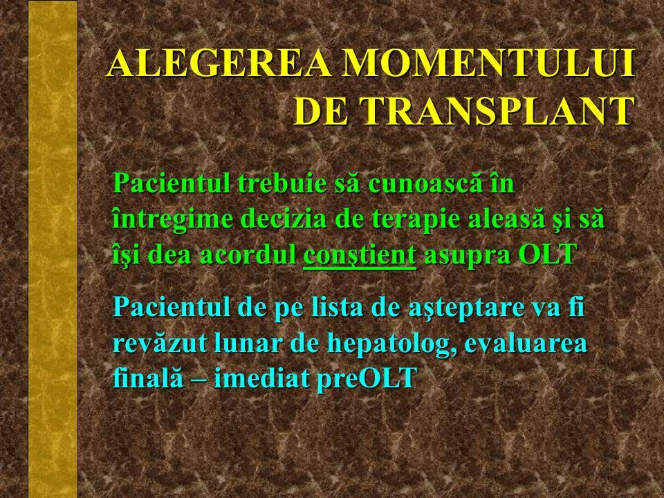 ALEGEREA MOMENTULUI DE TRANSPLANT Pacientul trebuie să cunoască în întregime decizia de terapie aleasă şi să îşi dea acordul conştient asupra OLT Paci