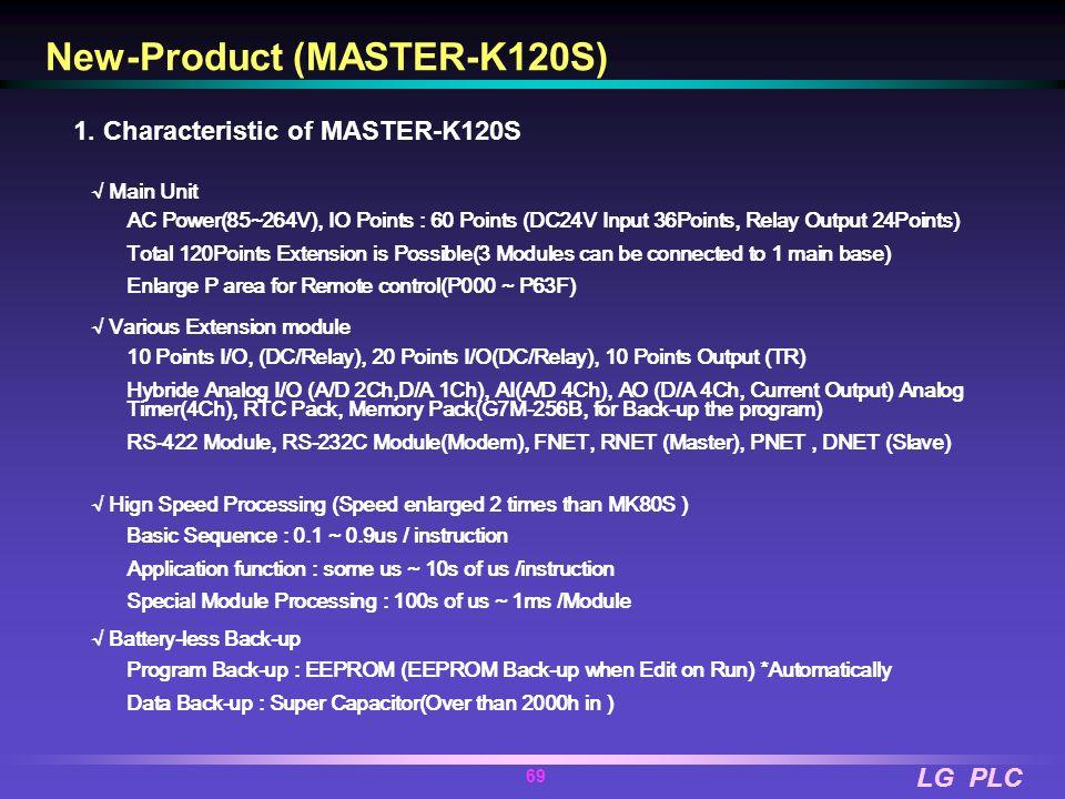 LG PLC 68 General Specifications Fast Ethernet (Open) Fast Ethernet (Dedicated) Ethernet Baud Rate100/10Mbps 10Mbps Media100BaseT/F(Fiber) 10Base5/T/F