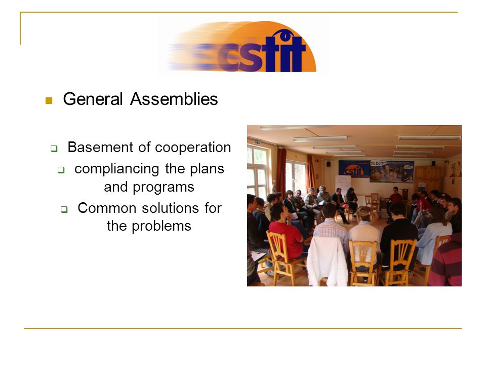 General Assemblies Basement of cooperation compliancing the plans and programs Common solutions for the problems