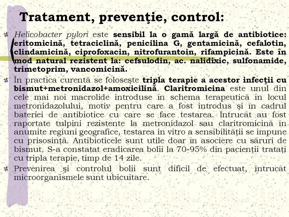 Tratament, prevenţie, control: Helicobacter pylori este sensibil la o gamă largă de antibiotice: eritomicină, tetraciclină, penicilina G, gentamicină,