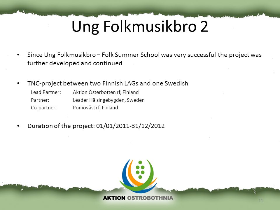 Ung Folkmusikbro 2 Since Ung Folkmusikbro – Folk Summer School was very successful the project was further developed and continued TNC-project between