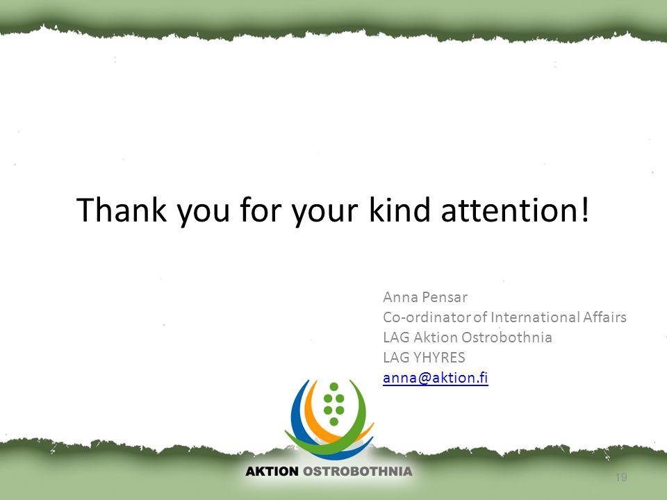 Thank you for your kind attention! Anna Pensar Co-ordinator of International Affairs LAG Aktion Ostrobothnia LAG YHYRES anna@aktion.fi anna@aktion.fi