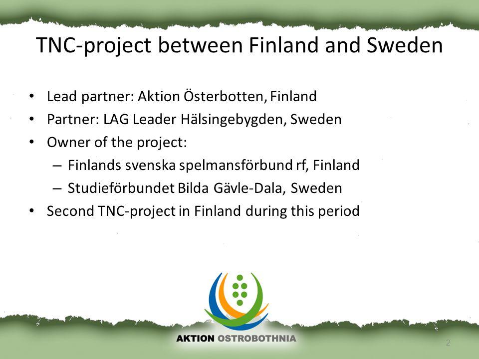 TNC-project between Finland and Sweden Lead partner: Aktion Österbotten, Finland Partner: LAG Leader Hälsingebygden, Sweden Owner of the project: – Fi